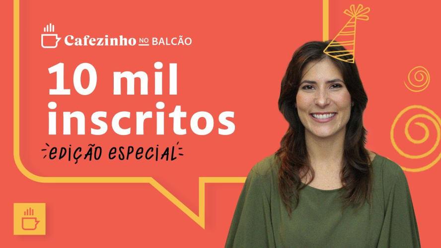 Especial 10k Inscritos!!! Top 10 aprendizados do Cafezinho no Balcão