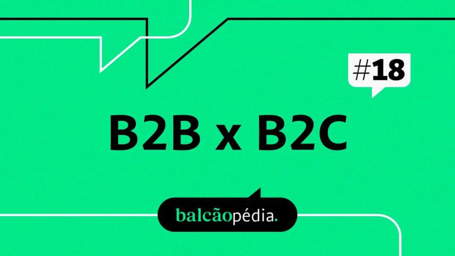 Quais as diferenças entre B2B e B2C?