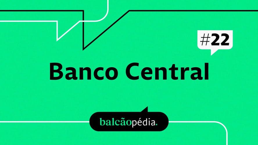 O que é o Banco Central?