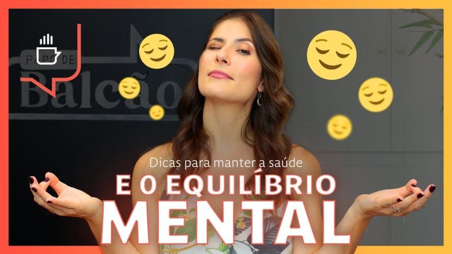Dicas para manter a saúde e equilíbrio mental