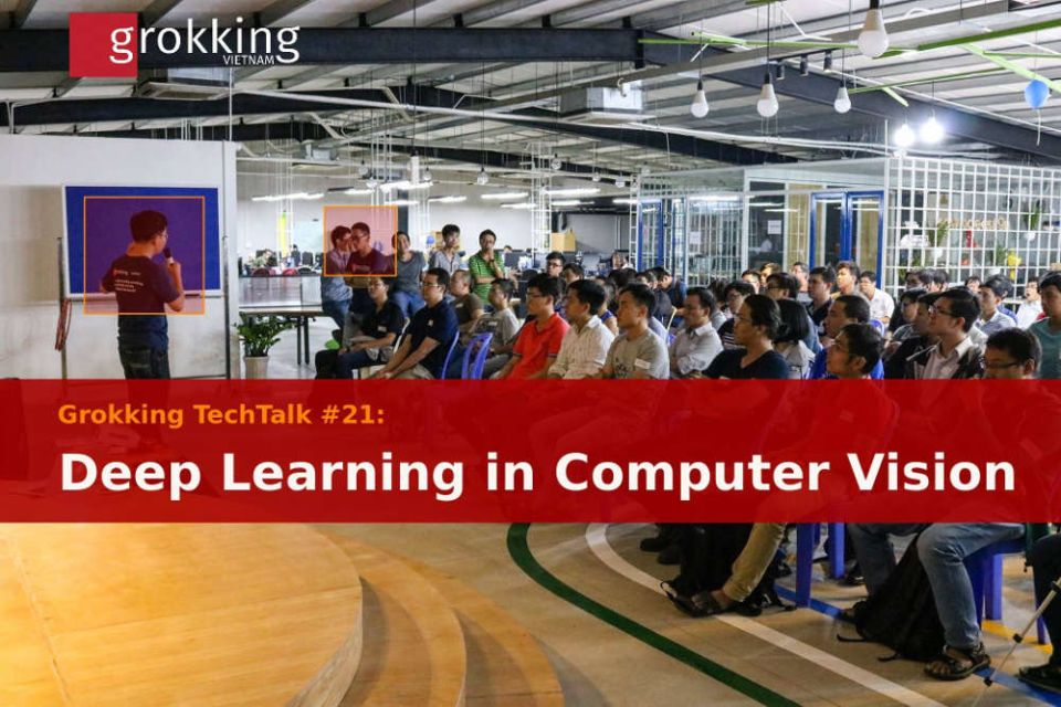 Grokking TechTalk #21: Deep Learning in Computer Vision