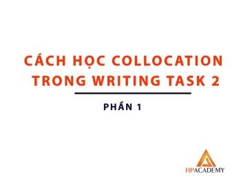 CÁCH HỌC COLLOCATION ĐỂ NÂNG BAND ĐIỂM TRONG IELTS WRITING TASK 2 - PART 1