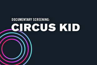 'Circus Kid' Screening & Special Events