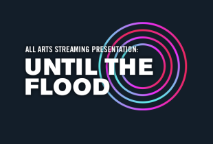 'Until the Flood' / Streaming on ALL ARTS