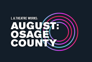 L.A. Theatre Works: 'August: Osage County'