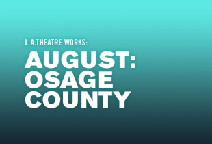 L.A. Theatre Works presents: 'August: Osage County'