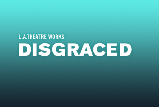 L.A. Theatre Works presents: 'Disgraced'