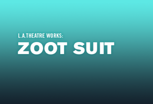L.A. Theatre Works presents: 'Zoot Suit'