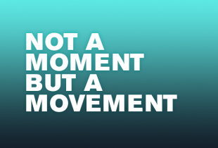 Not a Moment but a Movement