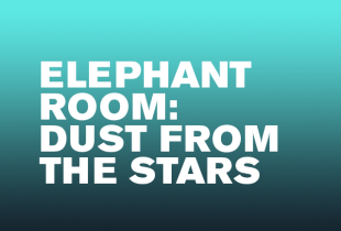 'Elephant Room: Dust from the Stars'
