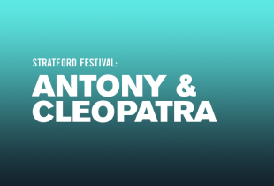 The Stratford Festival presents: 'Antony & Cleopatra'