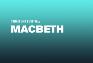 The Stratford Festival presents: 'Macbeth'
