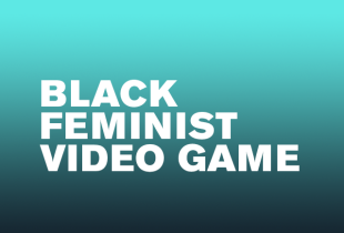 'Black Feminist Video Game'
