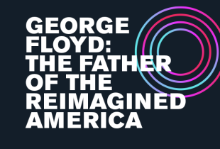 George Floyd: The Father of the Reimagined America
