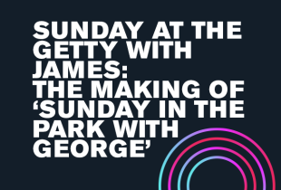 Sunday at the Getty with James: The Making of 'Sunday in the Park with George'