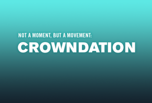 Not a Moment, But a Movement: 'Crowndation'