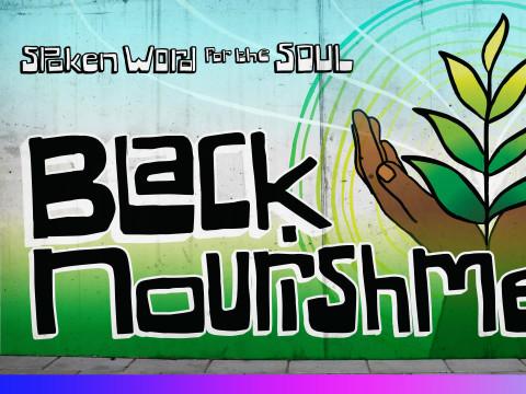 'Black Nourishment'