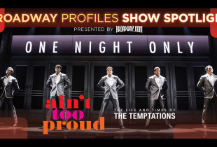 Broadway Profiles: 'Ain't Too Proud–The Life and Times of The Temptations'