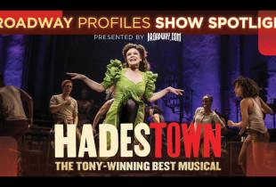 Broadway Profiles: 'Hadestown'