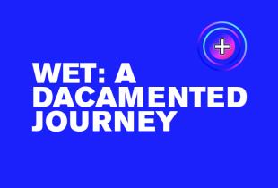 WET: A DACAmented Journey