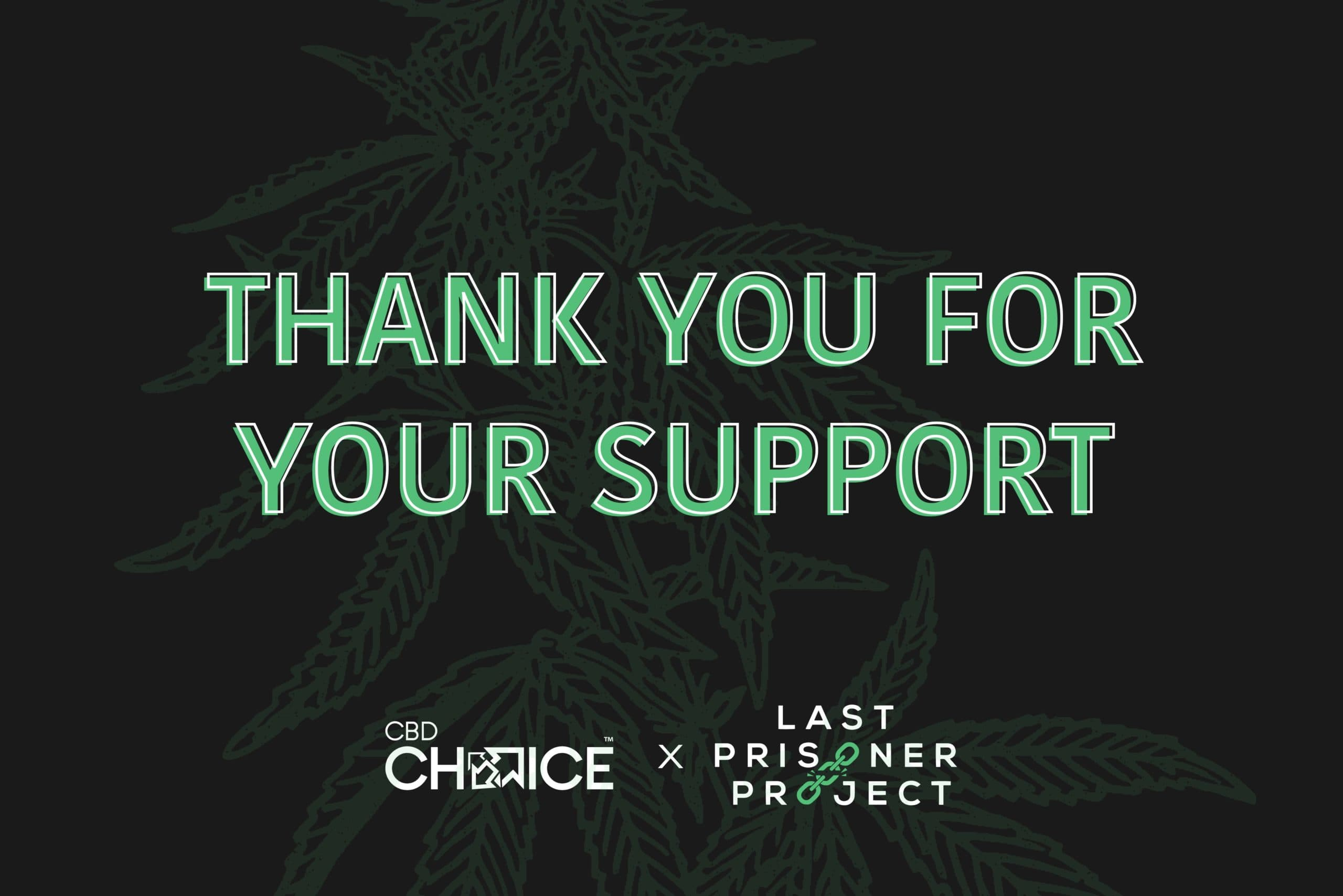 Thanks for helping CBD Choice support the Last Prisoner Project