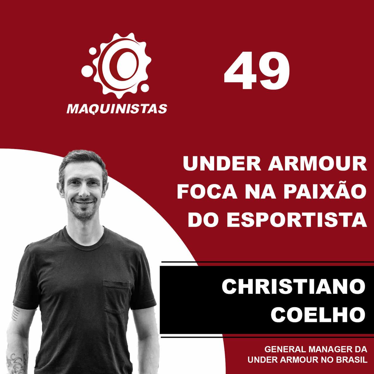 Christiano Coelho, general manager da Under Armour no Brasil, é o convidado de Maquinistas