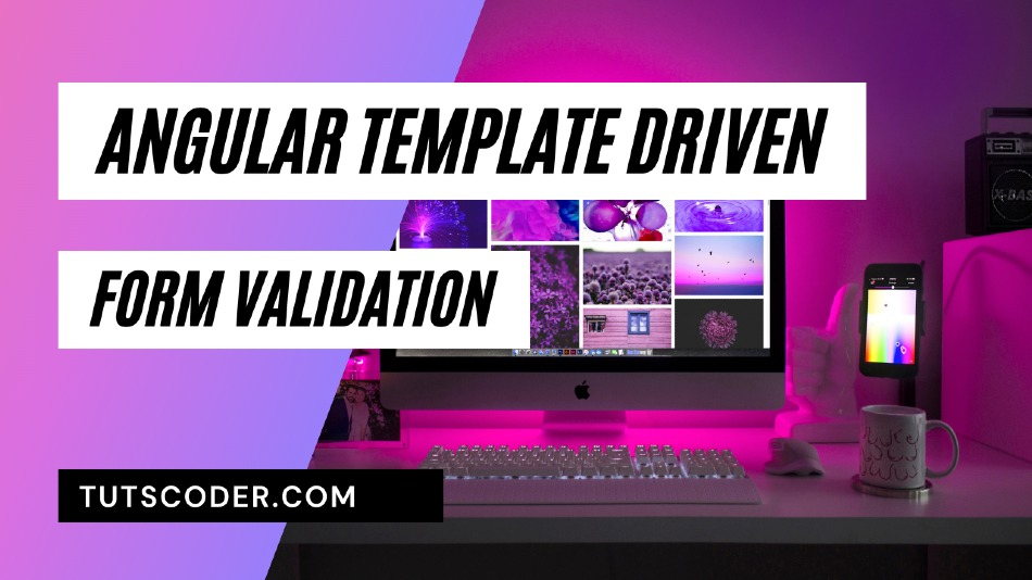 Template Driven Forms Validation Tutorial in Angular 12+