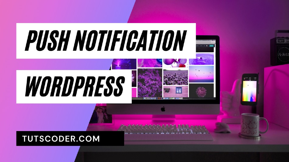 How to Send Browser Push Notification from Wordpress