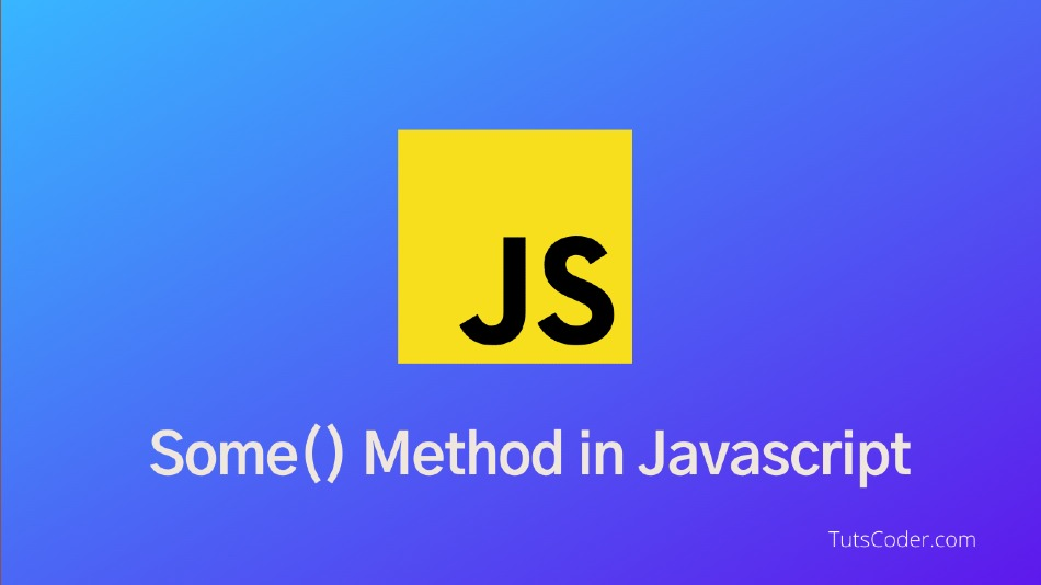 Introduction to some() method in JavaScript