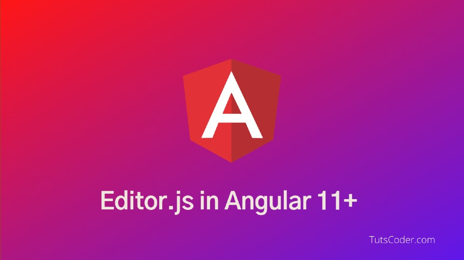 How to use Editor.js with Angular 11
