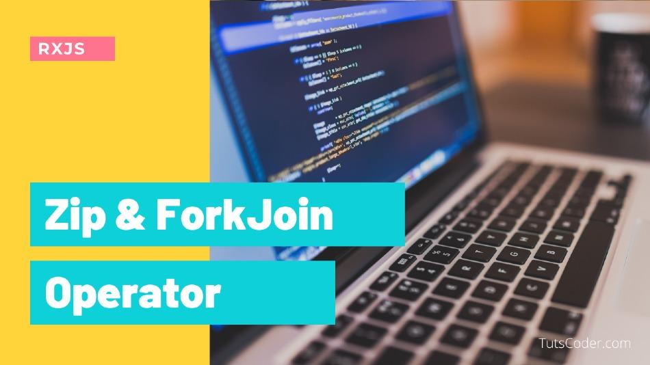ZIP & ForkJOIN - RXJS Operator