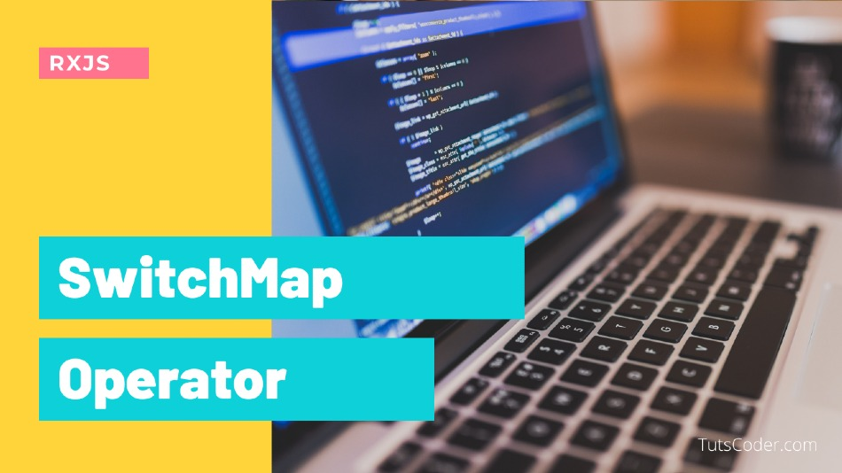 SwitchMap - RXJS Operator