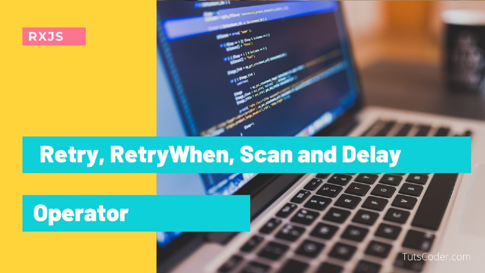Retry, RetryWhen, Scan and Delay - RXJS Operator