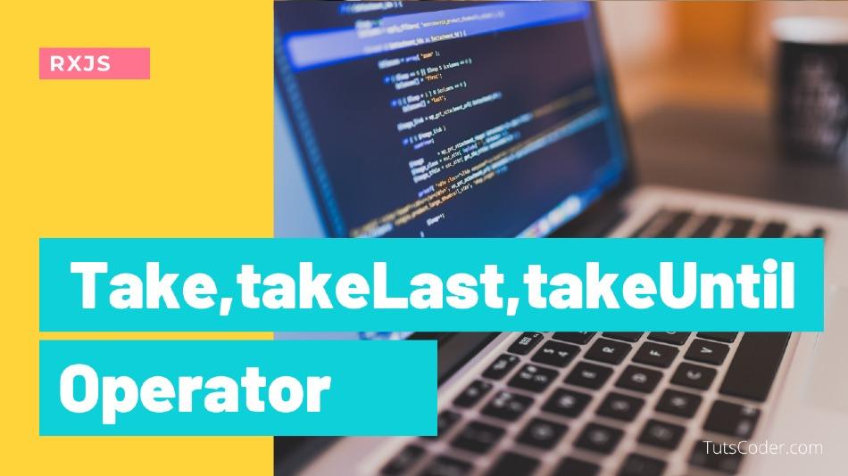 Take,takeLast,takeUntil - RXJS Operator