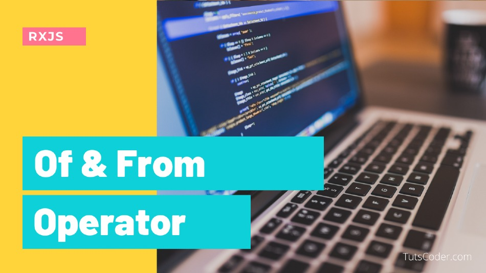 Of and from - RXJS Operator