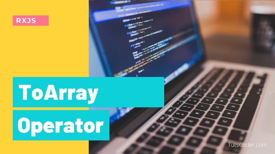 ToArray - RXJS Operator