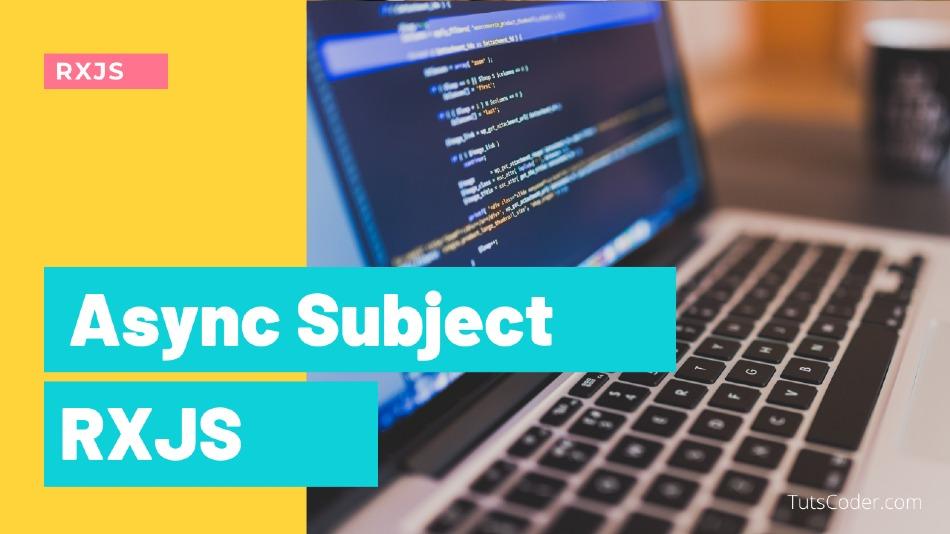 Async Subject - RXJS