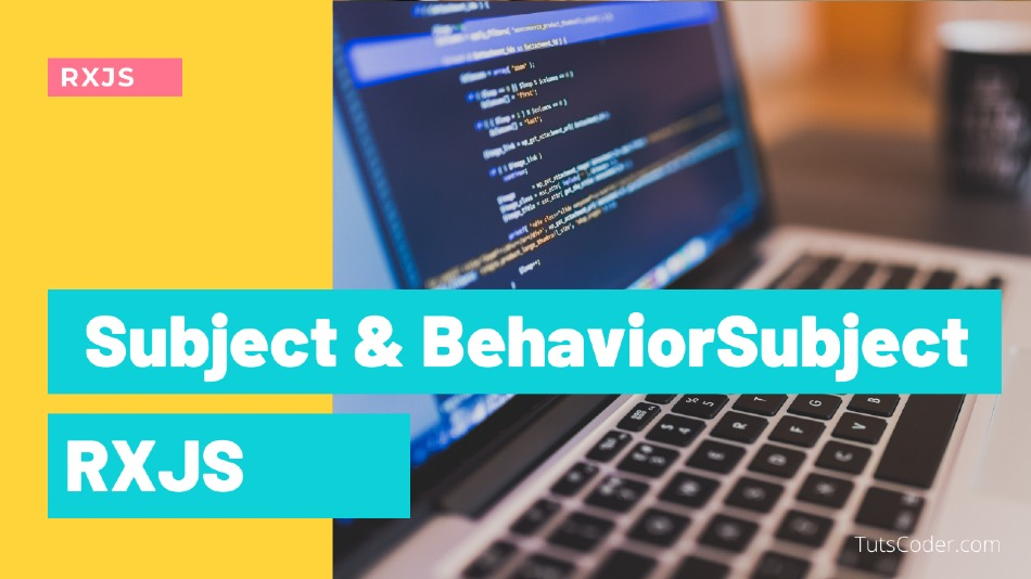 Subject and BehaviorSubject - RXJS