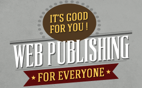 Web Publishing is Good for You