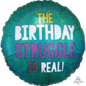 The Birthday Struggle is Real Foil Balloon 18 Inch