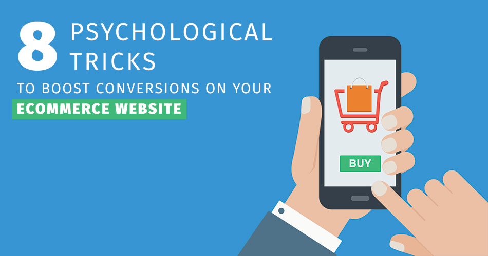 8 Psychological Tricks to Boost Conversions on Your Ecommerce Website