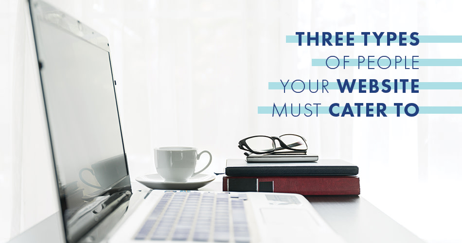 Three types of people your website must cater for