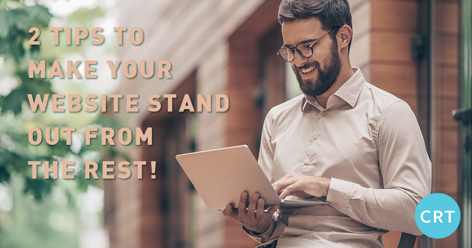 2 Tips to Make Your Website Stand Out From The Rest!