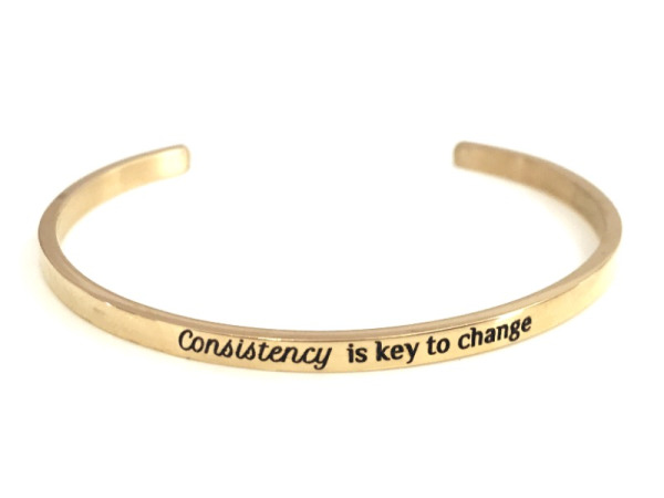 """ Consistency is key to change"" Bracelet"