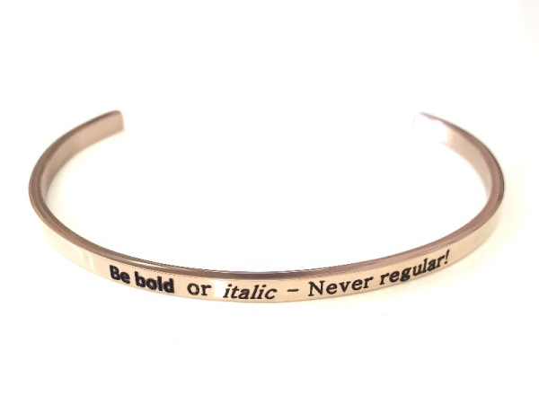 """Be bold or italic - never regular"" Bracelet"