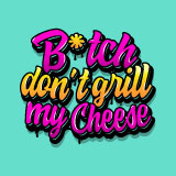 B*tch Don't Grill My Cheese Logo
