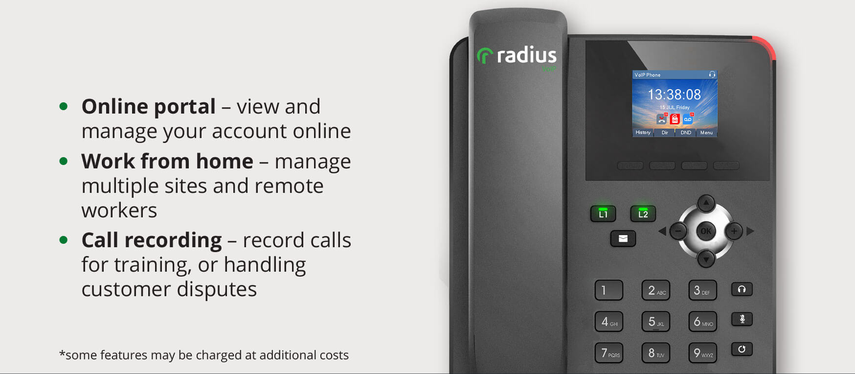 Online portal – view and manage your account online. Work from home – manage multiple sites and remote workers. Call recording – record calls for training, or handling customer disputes.