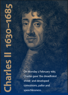 Picture of King Charles II with text: 'On Monday 2 February 1685 Charles gave 'the dreadfullest shriek' and developed convulsions, pallor and speechlessness.'