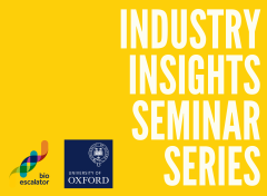 BioEscalator logo and University of Oxford logo, with Industry Insights Seminar Series wording