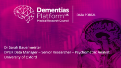 Dementias Platform UK Data Portal - Sarah Bauermeister